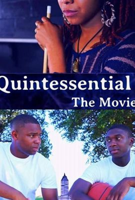 Quintessential: The Movie ()