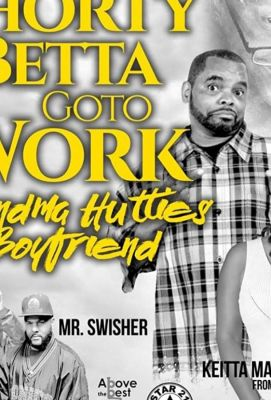 Shorty Betta Go 2 Work - Grandma Huttie's Boyfriend (2019)